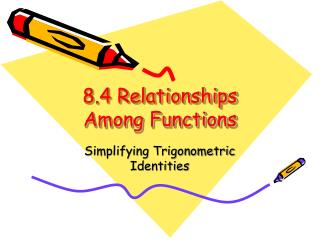 8.4 Relationships Among Functions