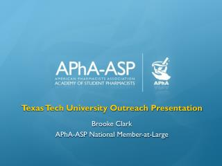 Texas Tech University Outreach Presentation Brooke Clark APhA -ASP National Member-at-Large