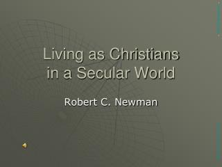 Living as Christians  in a Secular World