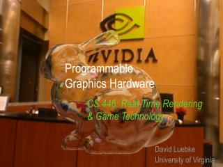 Programmable  Graphics Hardware CS 446: Real-Time Rendering 	& Game Technology