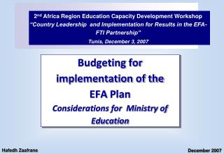 Budgeting for implementation of the  EFA  Plan Considerations for  Ministry of Education