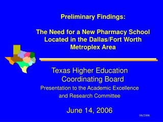 Preliminary Findings: The Need for a New Pharmacy School Located in the Dallas/Fort Worth  Metroplex Area
