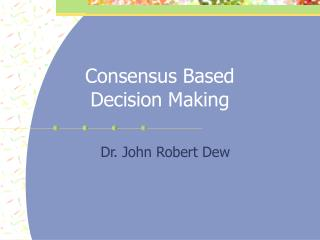 Consensus Based Decision Making