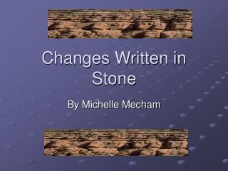 Changes Written in Stone