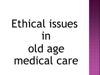 Ethical issues in  old age medical care