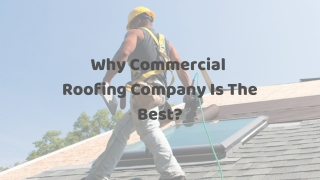 Why commercial roofing company is the best For You?