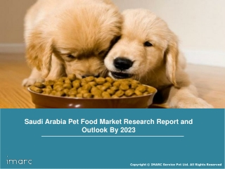 Saudi Arabia Pet Food Market Size, Share, Trends, Growth, Demand Analysis and Forecast Till 2023
