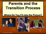 Parents and the  Transition Process  Where Do You Fit into the Picture
