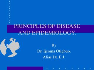 PRINCIPLES OF DISEASE AND EPIDEMIOLOGY.
