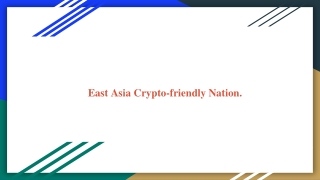 East Asia Crypto-friendly Nation.