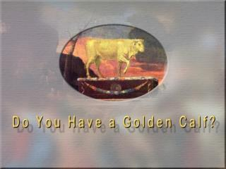 Israel and the golden calf  (Ex. 32:1-6)