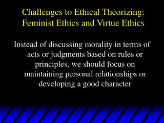Challenges to Ethical Theorizing: Feminist Ethics and Virtue Ethics