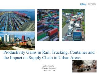 Productivity Gains in Rail, Trucking, Container and the Impact on Supply Chain in Urban Areas