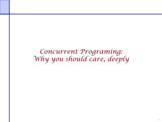 Concurrent Programing: Why you should care, deeply