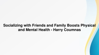 Socializing with Friends and Family Boosts Physical and Mental Health – Harry Coumnas