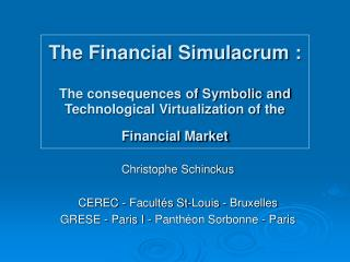 The Financial Simulacrum :  The consequences of Symbolic and Technological Virtualization of the Financial Market