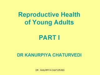 Reproductive Health  of Young Adults PART I