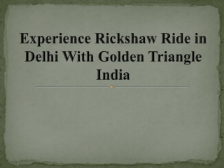 Experience Rickshaw Ride in Delhi With Golden Triangle India