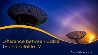Difference between Cable TV and Satellite TV