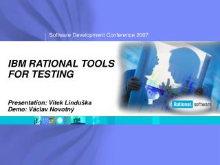 IBM RATIONAL TOOLS  FOR TESTING  Presentation: V ítek Linduška Demo: Václav Novotný