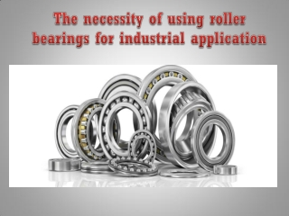 The necessity of using roller bearings for industrial application