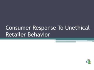 Consumer Response To Unethical Retailer Behavior