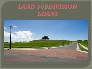 LAND SUBDIVISION LOANS
