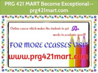 PRG 421 MART Become Exceptional--prg421mart.com