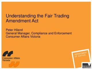 Understanding the Fair Trading Amendment Act  Peter Hiland General Manager, Compliance and Enforcement  Consumer Affairs