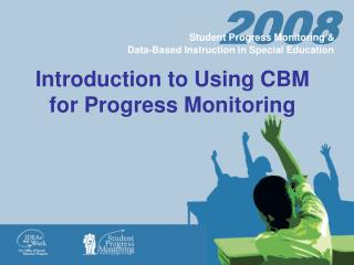 Introduction to Using CBM for Progress Monitoring