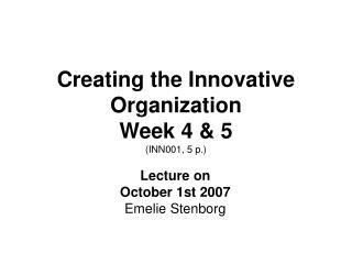 Creating the Innovative Organization Week 4  & 5 (INN001, 5 p.)