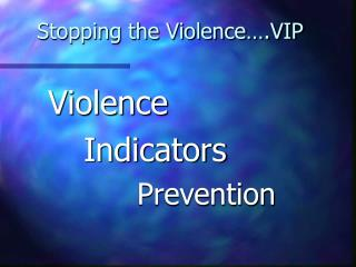 Stopping the Violence….VIP