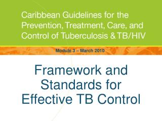 Framework and  Standards for  Effective TB Control