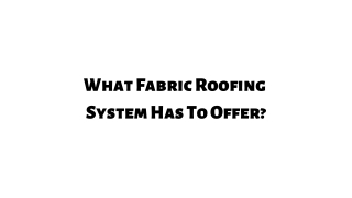 What Fabric Roofing System Has To Offer?