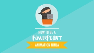 How To Be a PowerPoint Animation Ninja