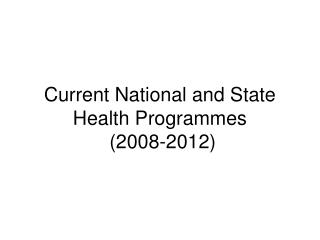 Current National and State Health Programmes  (2008-2012)