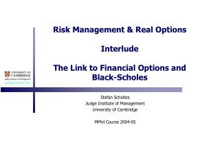 Risk Management & Real Options Interlude The Link to Financial Options and Black-Scholes