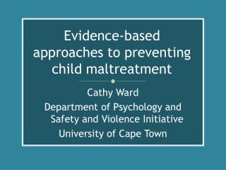 Evidence-based approaches to preventing child maltreatment