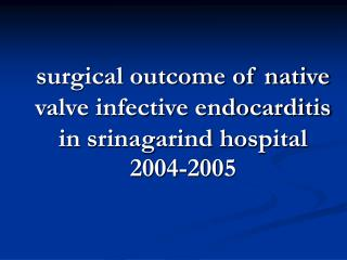 surgical outcome of native valve infective endocarditis in srinagarind hospital 2004-2005