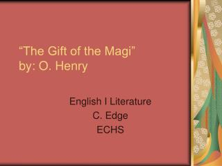 """The Gift of the Magi"" by: O. Henry"