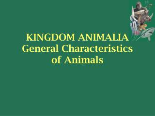 KINGDOM ANIMALIA General Characteristics  of Animals
