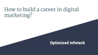 How To Go About Building A Career in Digital Marketing?- Optimized Infotech