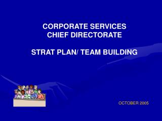 CORPORATE SERVICES CHIEF DIRECTORATE STRAT PLAN/ TEAM BUILDING
