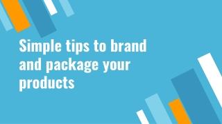 Simple tips to brand and package your products