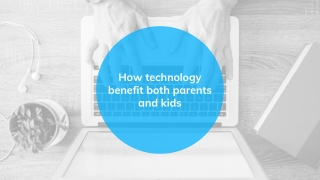 How technology benefit both parents and kids