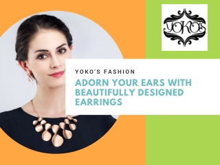 Adorn your ears with beautifully designed earrings