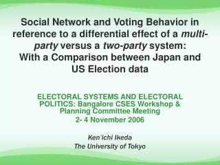 ELECTORAL SYSTEMS AND ELECTORAL POLITICS: Bangalore CSES Workshop & Planning Committee Meeting  2- 4 November 2006 K
