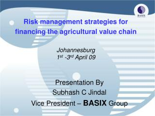 Risk management strategies for financing the agricultural value chain Johannesburg 1 st  -3 rd  April 09