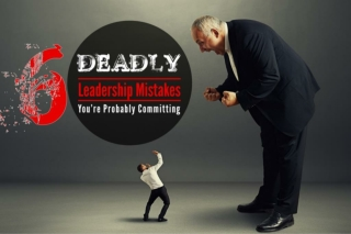 6 Deadly Leadership Mistakes