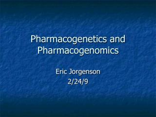 Pharmacogenetics and Pharmacogenomics